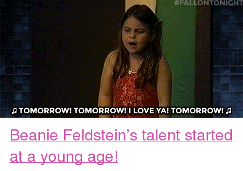 "Love, Target, and youtube.com:  #FALLONTO NIGHT  N TOMORROW! TOMORROWI I LOVE YA! TOMORROWI J <p><a href=""https://www.youtube.com/watch?v=yo0P8hypzNc"" target=""_blank"">Beanie Feldstein's talent started at a young age!</a></p>"
