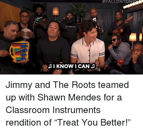 "Target, youtube.com, and Classroom:  #FALLONTON  I KNOW I CAN Jimmy and The Roots teamed up with Shawn Mendes for a Classroom Instruments rendition of ""Treat You Better!"""