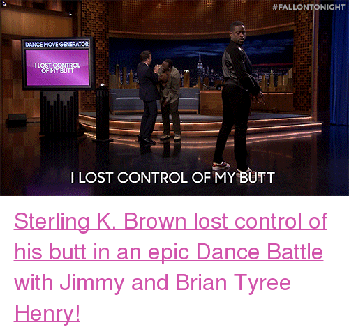 """Butt, Target, and youtube.com:  #FALLONTONIGHT  DANCE MOVE GENERATOR  ILOST CONTRO  OF MY BUTT  ILOST CONTROL OF MY BUTT <p><a href=""""https://www.youtube.com/watch?v=aytS2k67CVU"""" target=""""_blank"""">Sterling K. Brown lost control of his butt in an epic Dance Battle with Jimmy and Brian Tyree Henry!</a></p>"""