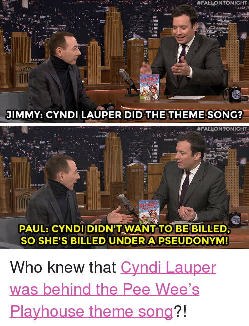 """Target, Wee, and Http:  #FALLONTONIGHT  JIMMY: CYNDI LAUPER DID THETHEME SONG?   #FALLONTONIGHT.  PAUL: CYNDI DIDN'T WANT TO BE BILLED  SO SHE'S BILLED UNDER A PSEÜDONYM! <p>Who knew that <a href=""""http://www.nbc.com/the-tonight-show/segments/16451"""" target=""""_blank"""">Cyndi Lauper was behind the Pee Wee&rsquo;s Playhouse theme song</a>?!</p>"""