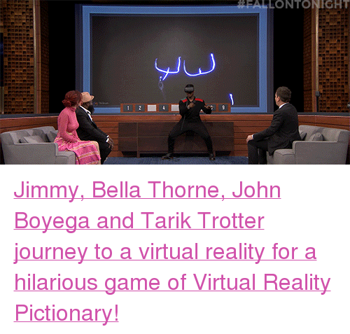 """John Boyega, Journey, and Target: FALLONTONIGHT  Ju <p><a href=""""https://www.youtube.com/watch?v=dl7tsRkAD7w"""" target=""""_blank"""">Jimmy, Bella Thorne, John Boyega and Tarik Trotter journey to a virtual reality for a hilarious game of Virtual Reality Pictionary!</a></p>"""