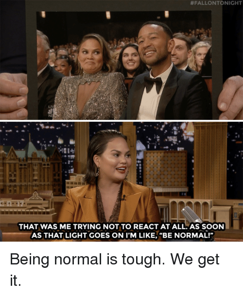"""Soon..., Target, and youtube.com:  #FALLONTONIGHT  NE  THAT WAS ME TRYING NOT TO REACT AT ALL.AS SOON  AS THAT LIGHT GOES ON I'M LIKE, """"BE NORMAL!"""" Being normal is tough. We get it."""