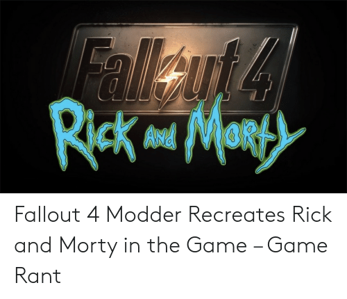 Fallout 4 Modder Recreates Rick and Morty in the Game – Game