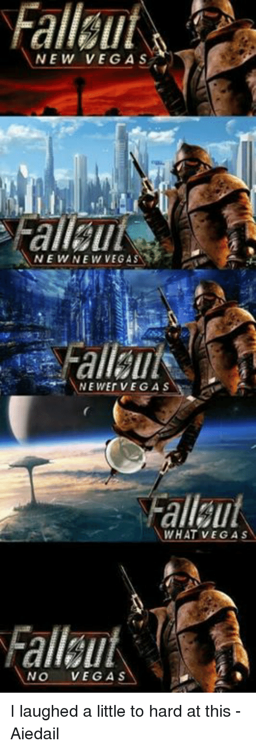 Memes, Fallout New Vegas, and 🤖: Fallout  NEW VEGAS  NIE WET VEGA S  WHAT VEGAS  NO  VEGAS I laughed a little to hard at this  -Aiedail