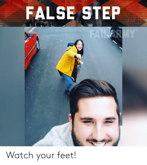 Memes, Watch, and 🤖: FALSE STEP Watch your feet!