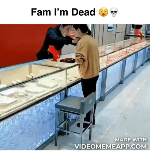 Fam, Memes, and 🤖: Fam I'm Dead  MADE WITH  VIDEOMEMEAPP.COM