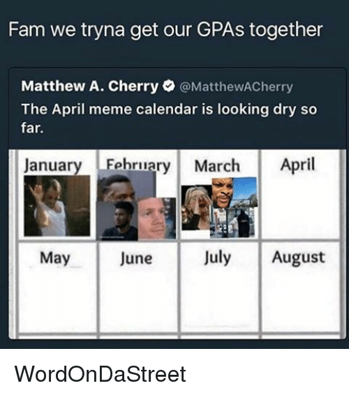 Fam, Meme, and Memes: Fam we tryna get our GPAs together  Matthew A. Cherry  @MatthewACherry  The April meme calendar is looking dry so  far.  January February March April  July August  May  June WordOnDaStreet