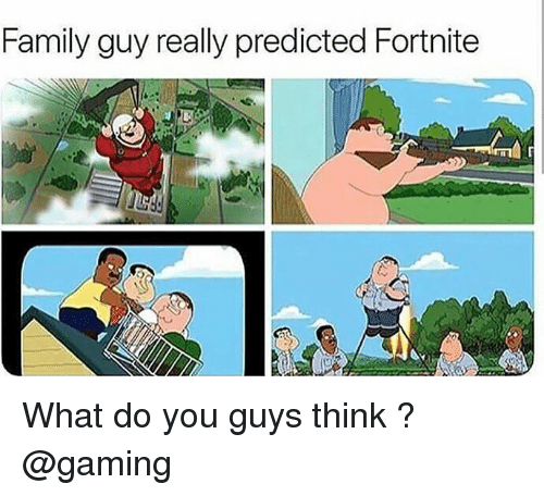 Family, Family Guy, and Memes: Family guy really predicted Fortnite  1 What do you guys think ? @gaming