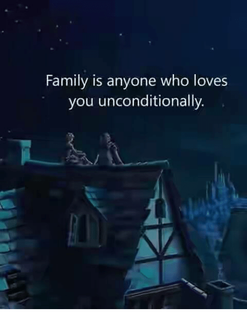 Family, Who, and You: Family is anyone who loves  you unconditionally.