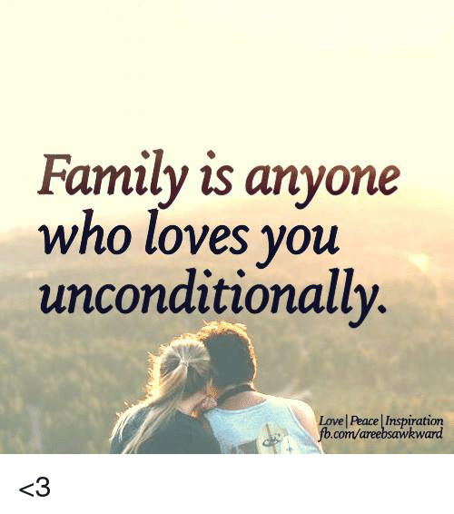 family is anyone who loves you unconditionally love peace