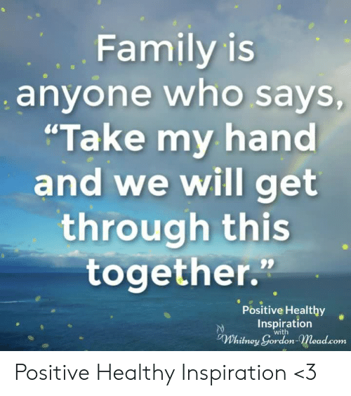 "Family, Memes, and Inspiration: Family is  anyone who says  ""Take my hand  and we will get  through this  together.""  Positive Healthy  Inspiration  with  domocad.com Positive Healthy Inspiration <3"