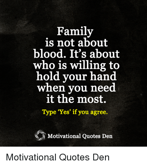 Family Is Not About Blood It S About Who Is Willing To Hold Your