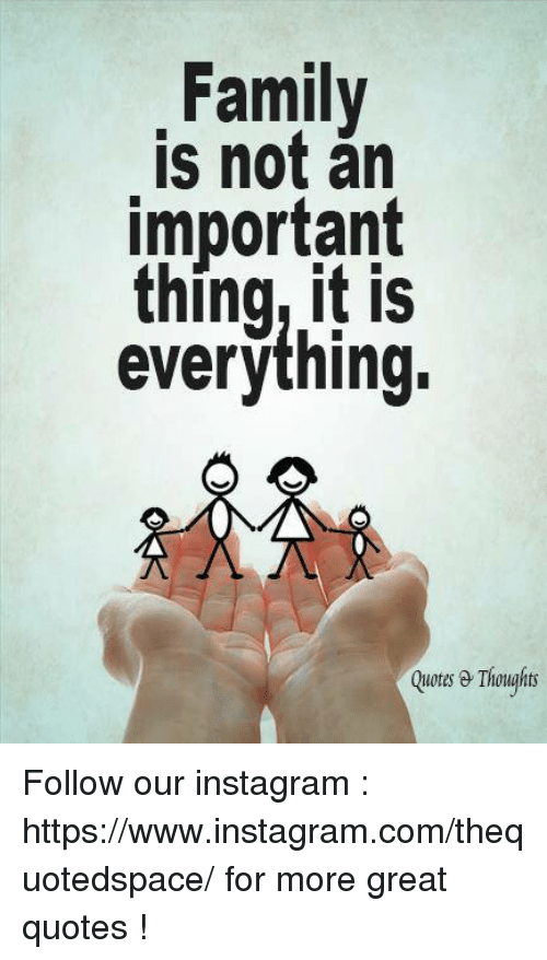 Family Is Not An Important Everything Quotes E Thoughts Follow Our