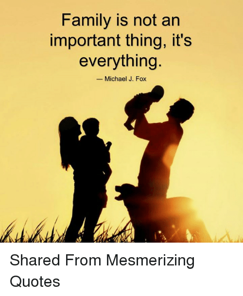 Family Is Not An Important Thing It S Everything Michael J Fox