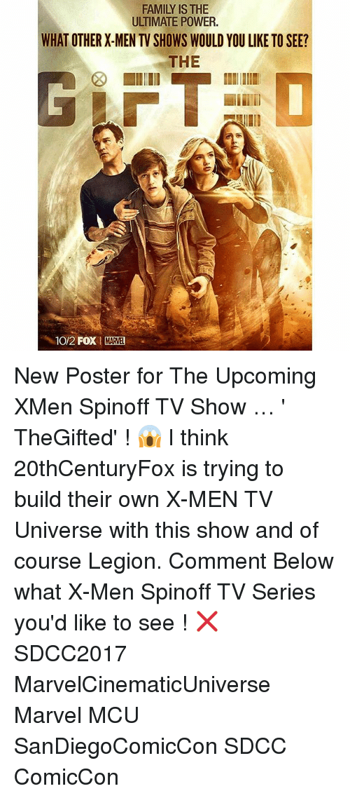 Family, Memes, and TV Shows: FAMILY IS THE  ULTIMATE POWER.  WHAT OTHER X-MEN TV SHOWS WOULD YOU LIKE TO SEE?  THE  10/2 FOXM!  MARVE New Poster for The Upcoming XMen Spinoff TV Show … ' TheGifted' ! 😱 I think 20thCenturyFox is trying to build their own X-MEN TV Universe with this show and of course Legion. Comment Below what X-Men Spinoff TV Series you'd like to see ! ❌ SDCC2017 MarvelCinematicUniverse Marvel MCU SanDiegoComicCon SDCC ComicCon