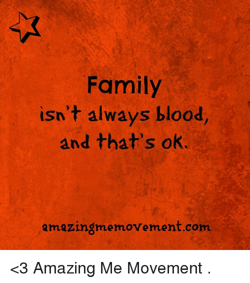 Family Isnt Always Blood And Thats Ok Amazingme Movement Com 3