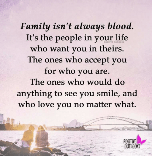 Family Isnt Always Blood Its The People In Your Life Who Want You