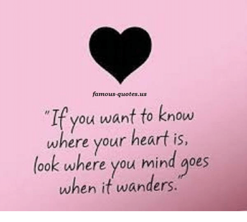 Famous Quotesus If You Want To Know Where Your Heart Is Look Where