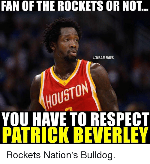 Memes, Bulldog, and 🤖: FAN OF THE ROCKETS OR NOT  @NBAMEMES  YOU HAVE TO RESPECT  PATRICK BEVERLEY Rockets Nation's Bulldog.
