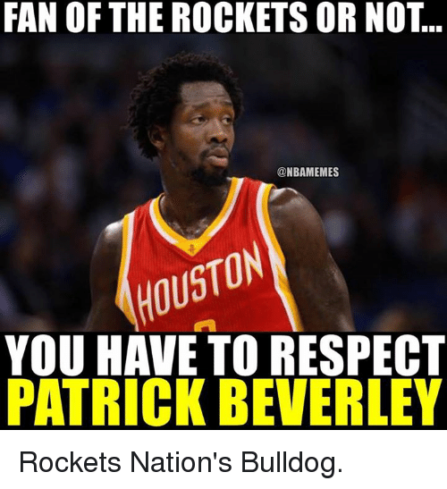 Nba, Bulldog, and Patrick: FAN OF THE ROCKETS OR NOT  @NBAMEMES  YOU HAVE TO RESPECT  PATRICK BEVERLEY Rockets Nation's Bulldog.