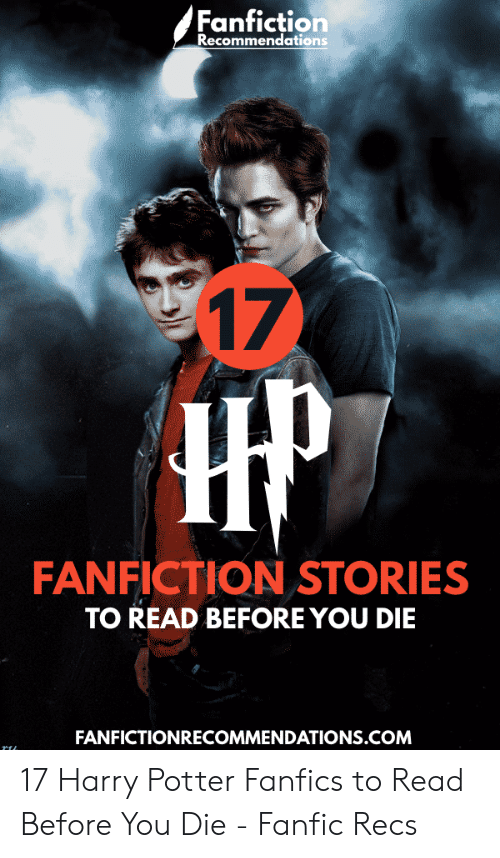 Fanfiction Recommendations $17 FANFICTION STORIES TO READ