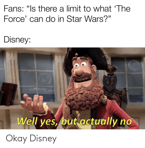 """Disney, Reddit, and Star Wars: Fans: """"Is there a limit to what 'The  Force' can do in Star Wars?""""  Disney:  Well yes, but actually no Okay Disney"""