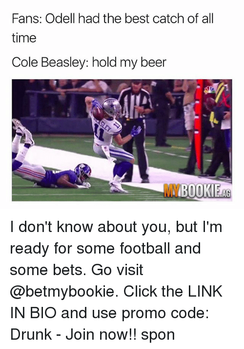 Beer, Click, and Drunk: Fans: Odell had the best catch of all  time  Cole Beasley: hold my beer  MY  BOOKIEAG I don't know about you, but I'm ready for some football and some bets. Go visit @betmybookie. Click the LINK IN BIO and use promo code: Drunk - Join now!! spon