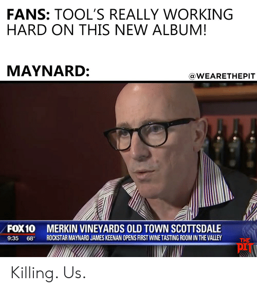 FANS TOOL'S REALLY WORKING HARD ON THIS NEW ALBUM! MAYNARD FOX10 935
