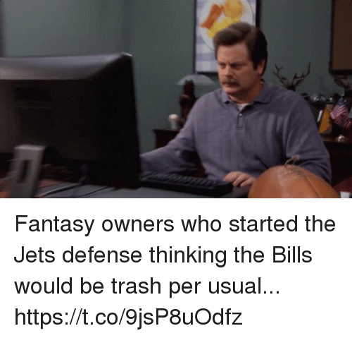 Sizzle: Fantasy owners who started the Jets defense thinking the Bills would be trash per usual... https://t.co/9jsP8uOdfz