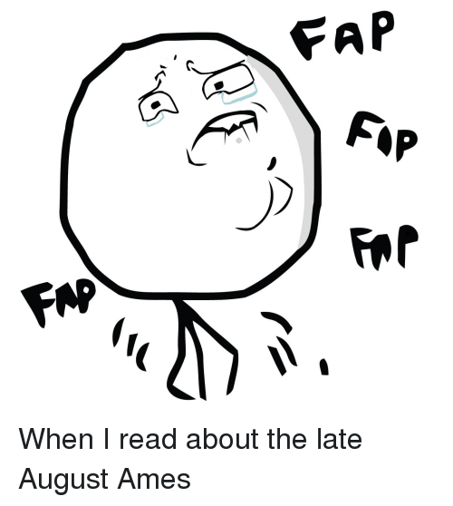 fap fap when i read about the late august ames 29554691 fap fap when i read about the late august ames