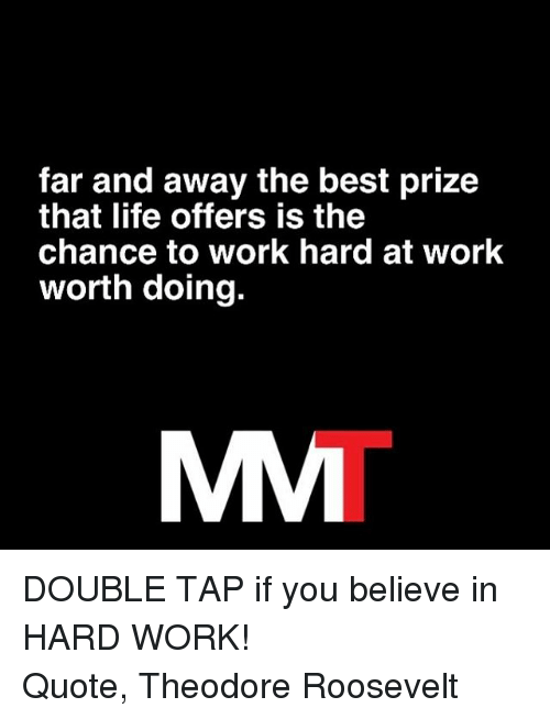 Far And Away The Best Prize That Life Offers Is The Chance To Work