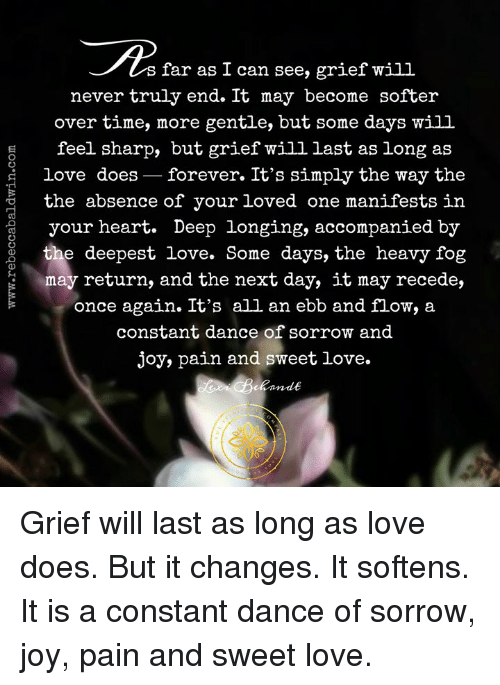 Far As I Can See Grief Will Never Truly End It May Become Softer
