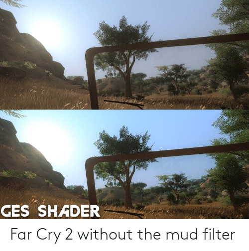 Far Cry, Far Cry 2, and Mud: Far Cry 2 without the mud filter