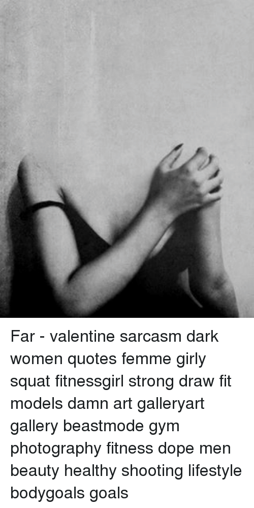 Gentil Dope, Goals, And Gym: Far   Valentine Sarcasm Dark Women Quotes Femme Girly