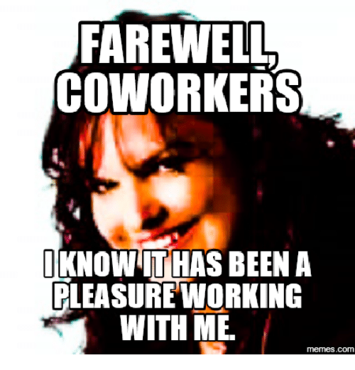 Farewell coworkers tknowithas been a pleasure working with me farewell to the falls farewell coworkers tknowithas been a pleasure working with me memes thecheapjerseys Gallery