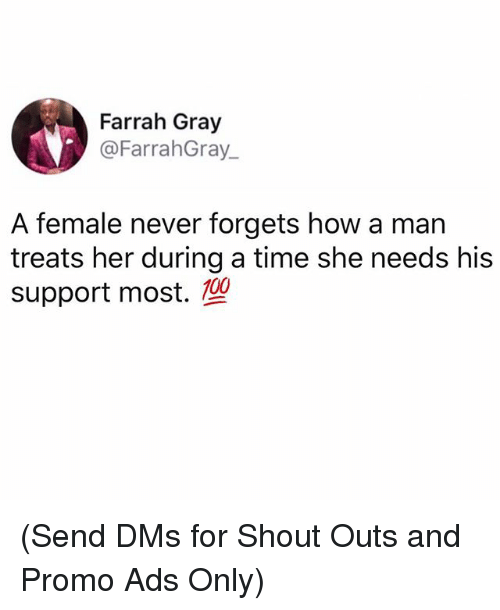 Anaconda, Memes, and Time: Farrah Gray  @FarrahGray.  A female never forgets how a man  treats her during a time she needs his  support most.  100 (Send DMs for Shout Outs and Promo Ads Only)