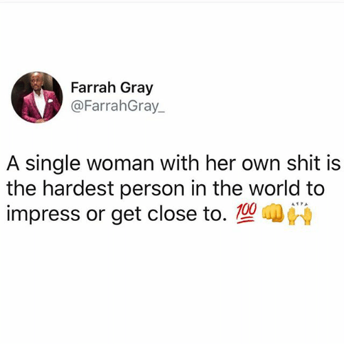 Memes, Shit, and World: Farrah Gray  @FarrahGray  A single woman with her own shit is  the hardest person in the world to  impress or get close to.型喇レ魯