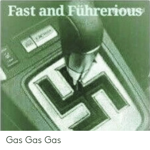 Reddit, Fast, and Gas Gas: Fast and Führerious Gas Gas Gas