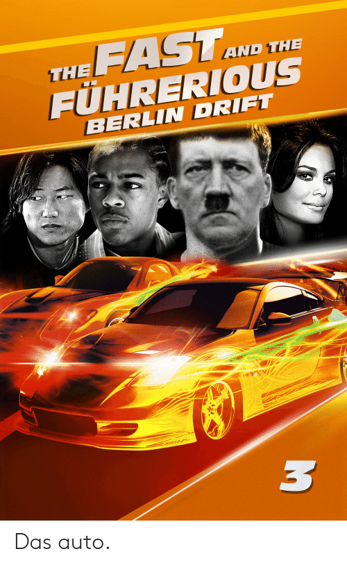 Reddit, Berlin, and Fast: FAST  FÜHRERIOUS  AND THE  THE  BERLIN DRIFT  3 Das auto.