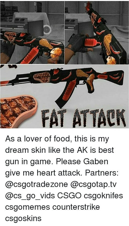 Fat Attack As A Lover Of Food This Is My Dream Skin Like The Ak Is