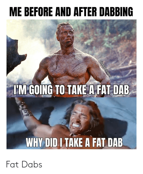 The Dab, Weed, and Fat: Fat Dabs