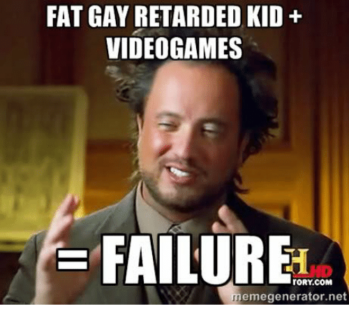 Retarded Video Games And Videos FAT GAY RETARDED KID VIDEO GAMES FAILURE TORY COM Memegenerator