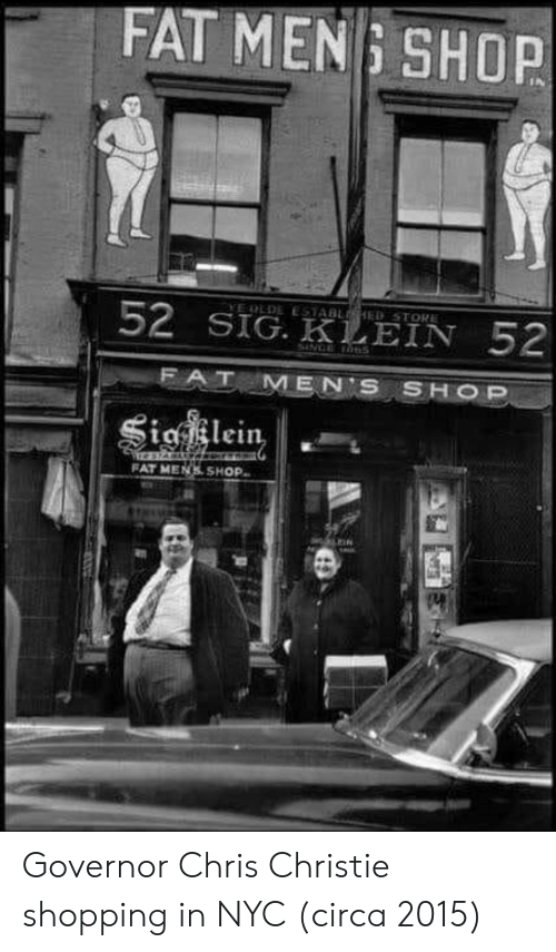 Shopping, Chris Christie, and Fat: FAT MEN : SHOP  52 SİGKEEIN 52  FAT MENS SHOP Governor Chris Christie shopping in NYC (circa 2015)