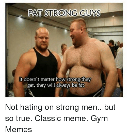 fat strong guys it doesnt matter how strongthey get they 16838541 fat strong guys it doesn't matter how strongthey get they will