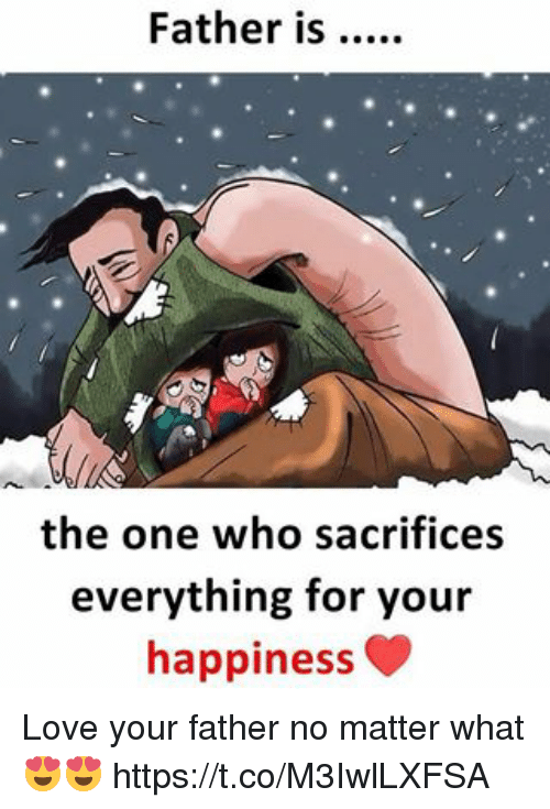 Love, Memes, and Happiness: Father is..  the one who sacrifices  everything for your  happiness Love your father no matter what 😍😍 https://t.co/M3IwlLXFSA