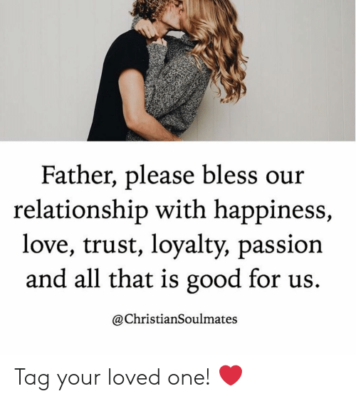 Love, Memes, and Good: Father, please bless our  relationship with happiness,  love, trust, loyalty, passion  and all that is good for us.  @ChristianSoulmates Tag your loved one! ❤️
