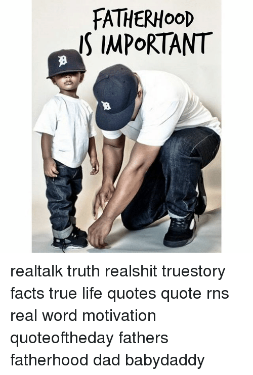 Fatherhood Is Important Realtalk Truth Realshit Truestory Facts True