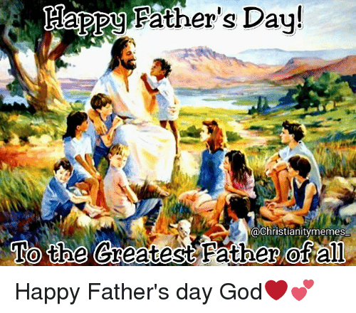 fathers day t christianitymemes to the ereatest father all happy fathers 9535595 father's day! t@christianitymemes to the ereatest father all happy