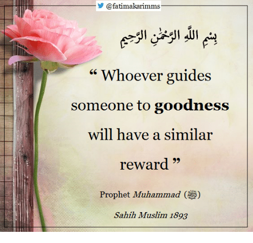 """Muslim, Muhammad, and Prophet Muhammad: @fatimakarimms  """" Whoever guides  someone to goodness  will have a similar  reward""""  Prophet Muhammad ()  Sahih Muslim 1893"""