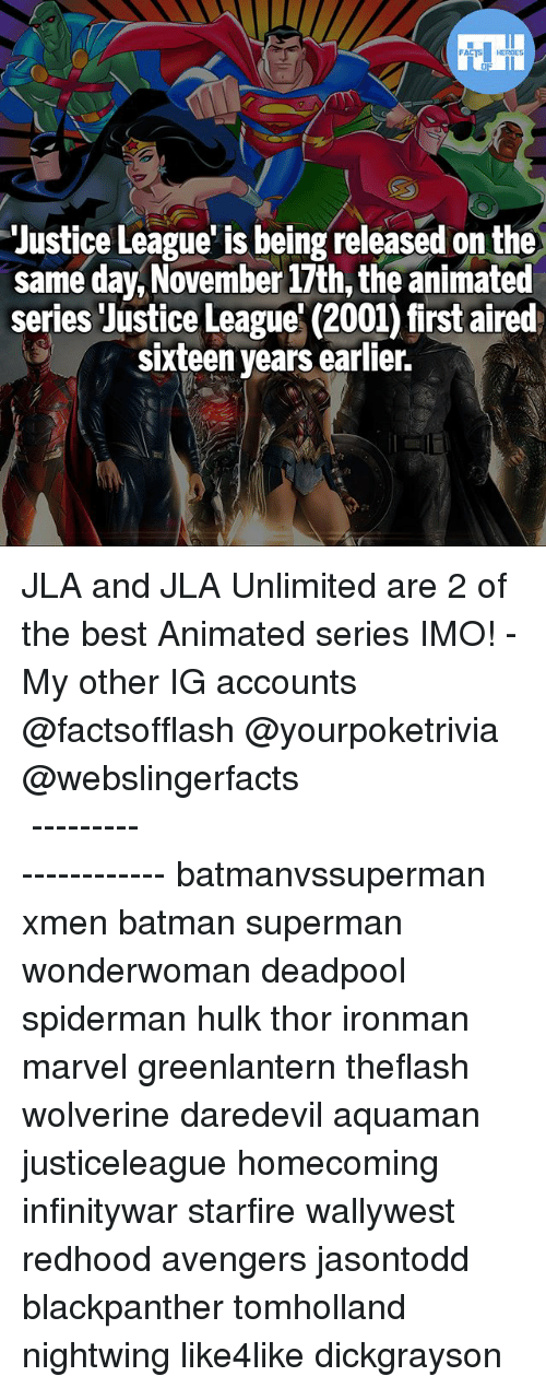 Batman, Memes, and Superman: FATSHERDES  Justice League' is being released on the  same day,November 17th, the animated  series Justice League' (2001) first aired  sixteen years earlier.  /e JLA and JLA Unlimited are 2 of the best Animated series IMO! - My other IG accounts @factsofflash @yourpoketrivia @webslingerfacts ⠀⠀⠀⠀⠀⠀⠀⠀⠀⠀⠀⠀⠀⠀⠀⠀⠀⠀⠀⠀⠀⠀⠀⠀⠀⠀⠀⠀⠀⠀⠀⠀⠀⠀⠀⠀ ⠀⠀--------------------- batmanvssuperman xmen batman superman wonderwoman deadpool spiderman hulk thor ironman marvel greenlantern theflash wolverine daredevil aquaman justiceleague homecoming infinitywar starfire wallywest redhood avengers jasontodd blackpanther tomholland nightwing like4like dickgrayson
